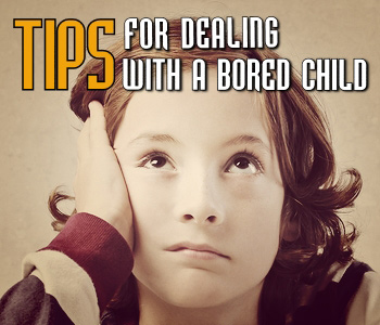 Tips for Dealing with a Bored Child