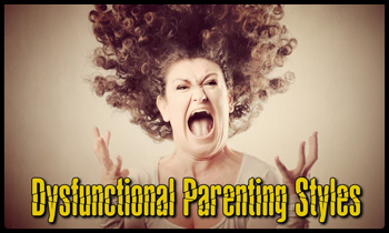 Dysfunctional Parenting Styles