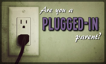 Are you a Plugged in Parent